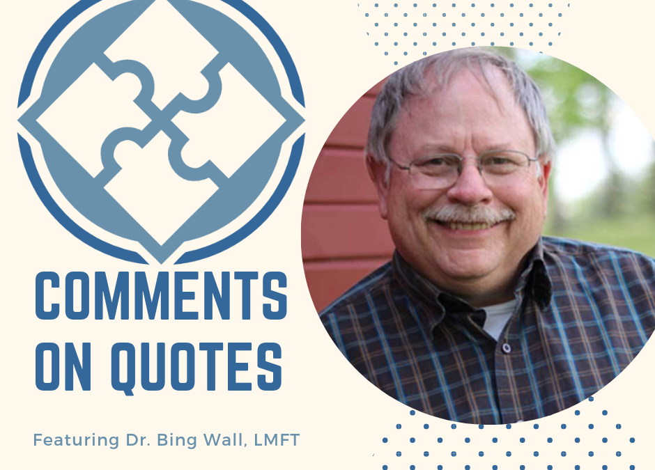 Dr. Bing's Comments on Quotes (002): Dedicated to Rev. Jim Froehlig. Mentor, Friend, Example, Colleague, Pastor