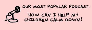 How can I help my children calm down?
